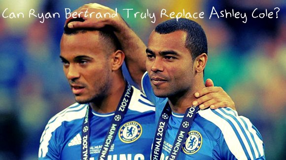 Can Ryan Bertrand Truly Replace Ashley Cole?